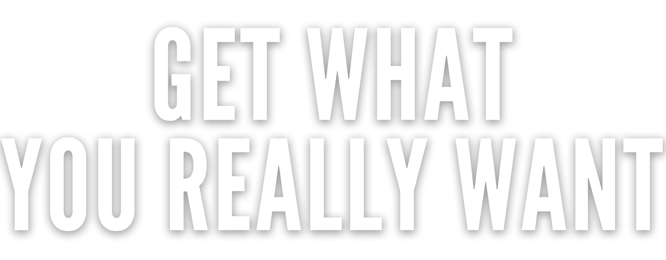 Get What you Really Want - Big Header