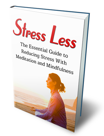 Stress Less - The Essential Guide To Reducing Stress With Meditation and Mindfulness