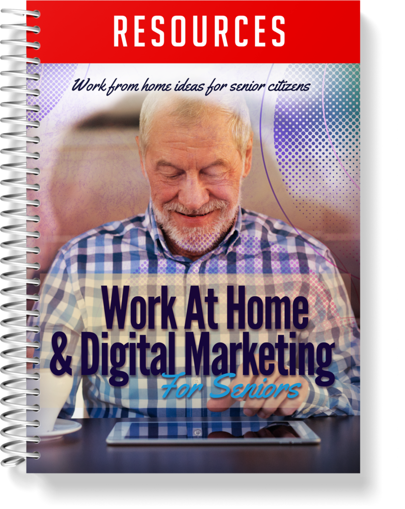Work At Home & Digital Marketing For Seniors Resource Guide